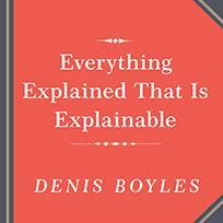 Everything Explained That Is Explainable!