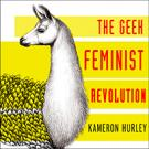 Geek Feminist Revolution: Essays On Subversion, Tactical Profanity, and The Power of Media