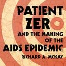Patient Zero and the Making of the AIDS Epidemic