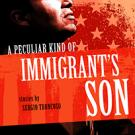 A Peculiar Kind of Immigrant's Son